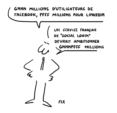 Gnnnn millions d'utilisateurs sur Facebook Pffff sur Linkedin - Un service français de social login devrait ambitionner gnnnnpffff millions