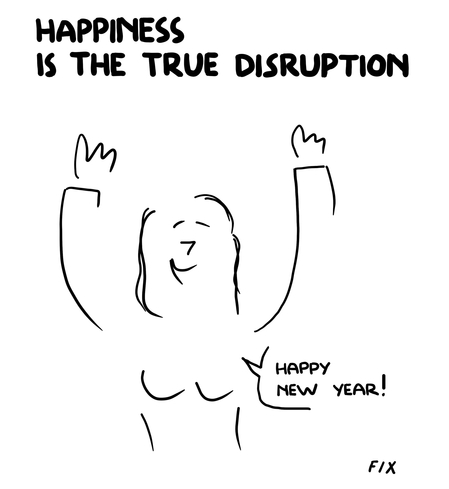 Happiness is the true disruption - Happy New Year!