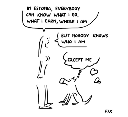 In Estonia everybody can know what I do, what I earn, where I am - But nobody knows who I am - Except me