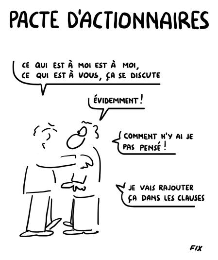 Pacte d'Actionnaires - Ce qui est � moi est � moi, ce qui est � vous, �a se discute - Evidemment! Comment n'y ai je pas pens�! Je vais rajouter �a dans les clauses